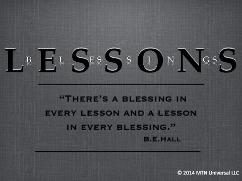 There S A Blessing In Every Lesson And A Lesson In Every Blessing B E Hall Can You Find Positive Quotes Quotes Inspirational Positive Inspirational Quotes