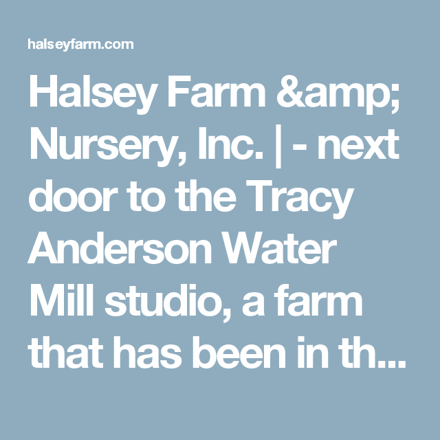Halsey Farm U0026 Nursery, Inc. |   Next Door To The Tracy Anderson Water Mill  Studio, A Farm That Has Been In The Same Family Since 1644 Who Produce  Great ...