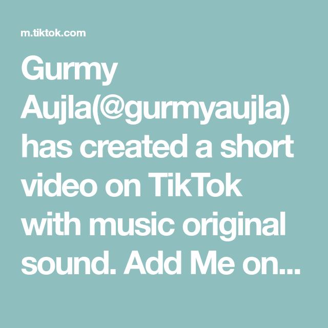 Gurmy Aujla Gurmyaujla Has Created A Short Video On Tiktok With Music Original Sound Add Me On Insta And Snapchat