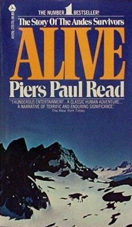 Alive The Story Of The Andes Survivors By Piers Paul Read I Actually Read This During A Snow Storm Amazi Best Adventure Books Adventure Book Books For Teens