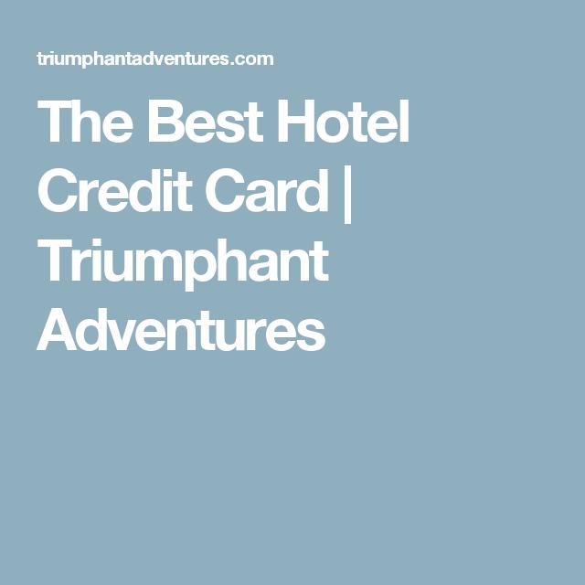 The Best Hotel Credit Card Triumphant Adventures