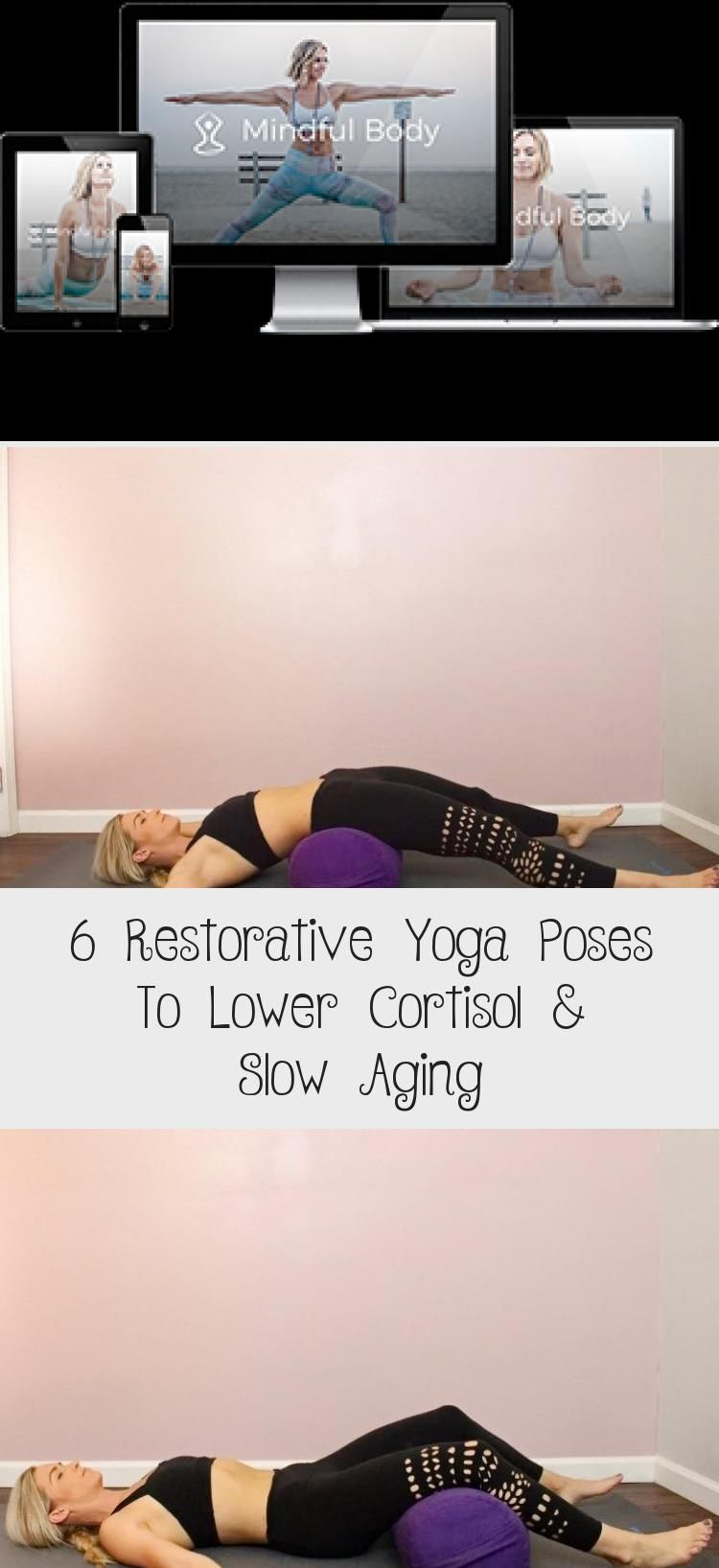 6 Restorative Yoga Poses To Lower Cortisol Slow Aging Gentle Easy Yogaposesbeforebed Beginneryogapose Restorative Yoga Poses Restorative Yoga Yoga Poses