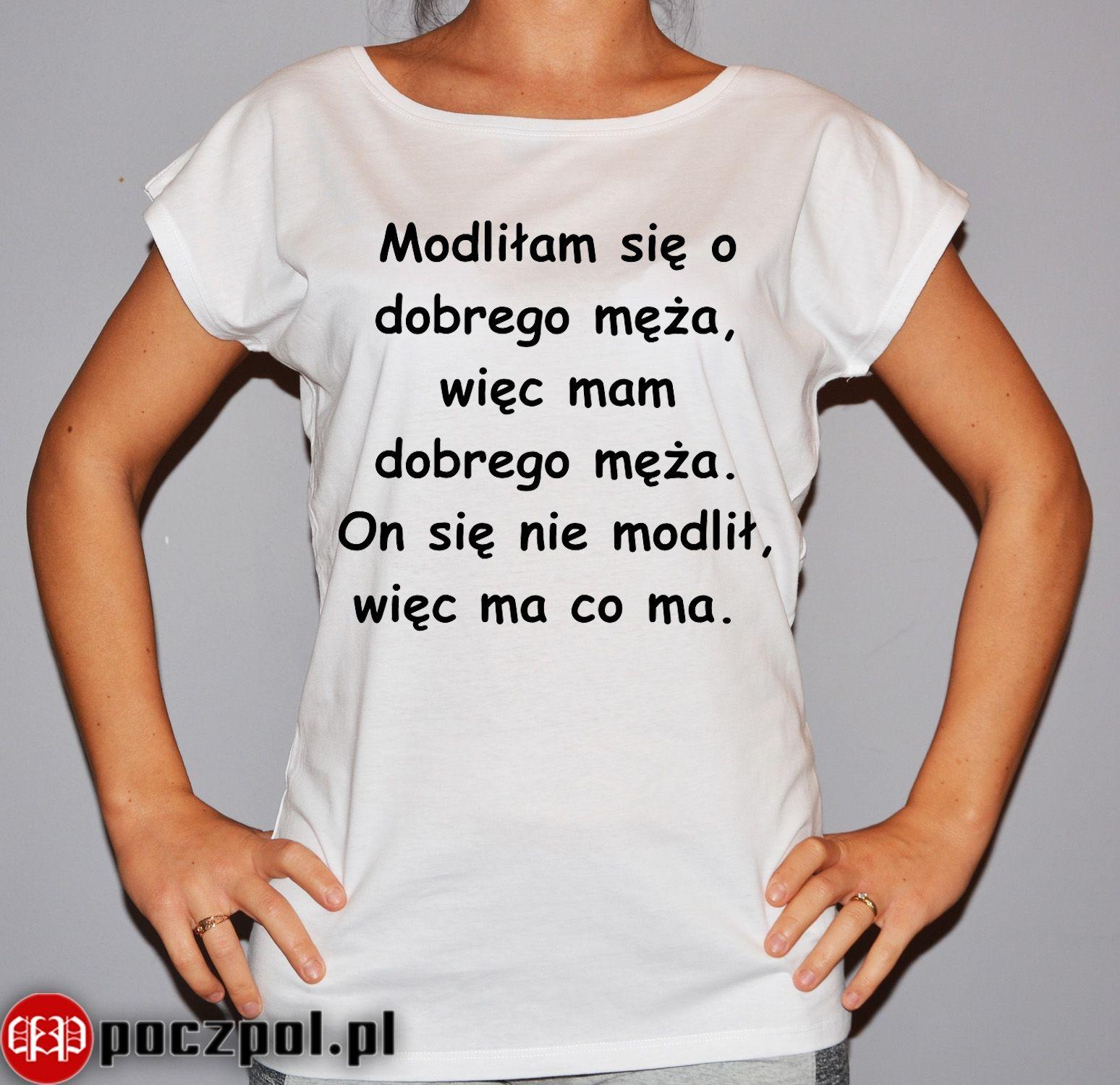 Modlilam Sie O Dobrego Meza With Images Smieszne Koszulki