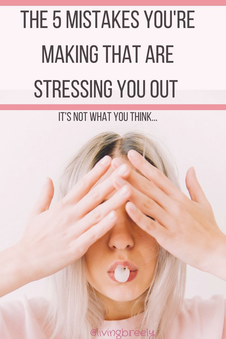 Sad Stress Quotes The 5 Mindset Mistakes You're Making That Are Stressing You Out! – livingbreely
