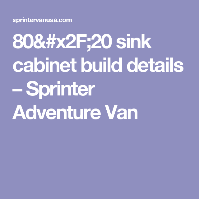 80 20 Sink Cabinet Build Details Sprinter Adventure Van
