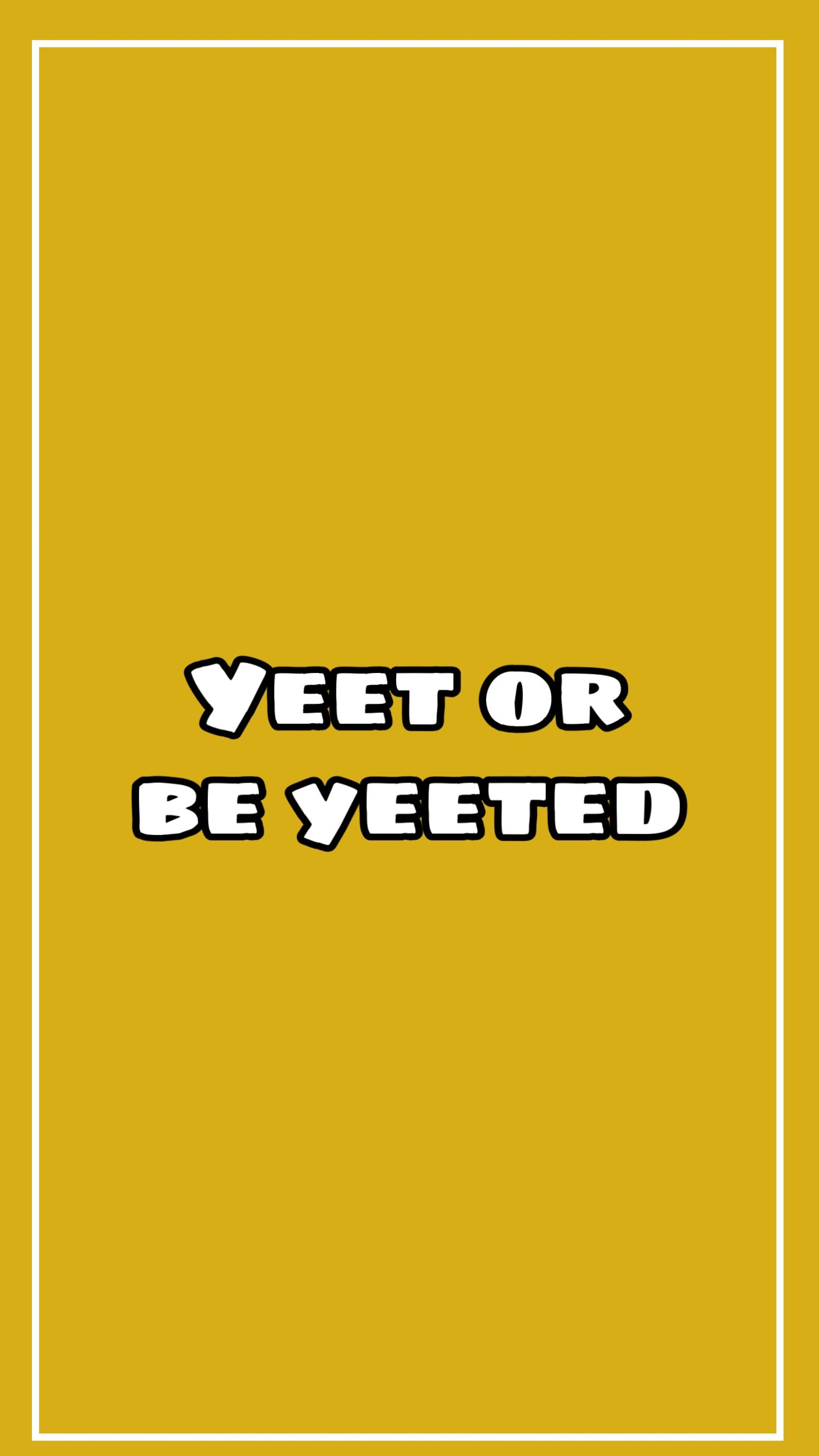 Yeet Or Be Yeeted Dont Touch My Phone Wallpapers Funny Wallpaper Phone Wallpaper