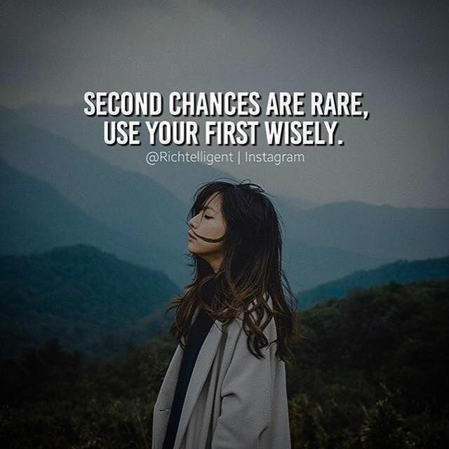 Second Chances Are Rare Use Your First Wisely Quotes Pinterest