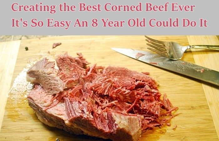 The best corned beef ever,  so easy an 8 year old could do it.  Learn how to make your own corned beef. It is really simple and you can do it when ever you want so you can have corned beef when you want instead of only in March when the stores bring it out for St. Patrick's day. I stumbled on it 3 years ago and have