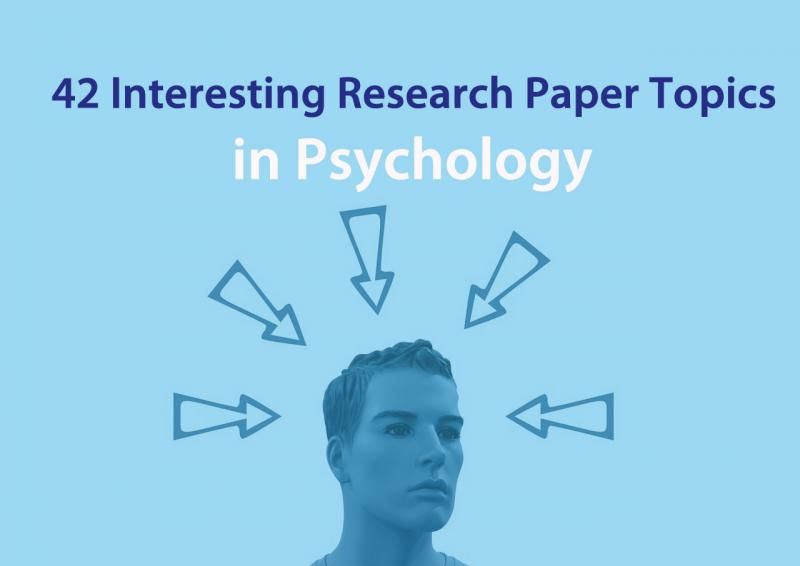 42 Interesting Research Paper Topics In Psychology Interesting Psychology Topics Psychology Research Research Paper