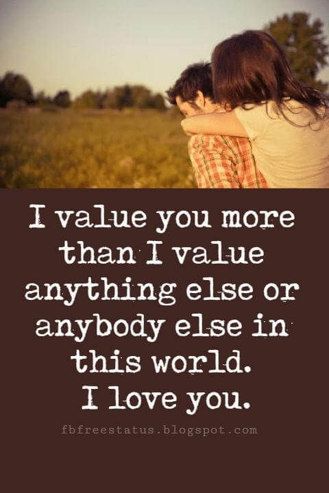 Sweet Love Sayings For Him I Value You More Than I Value Anything Else Or Anybody Else In This World I Love You