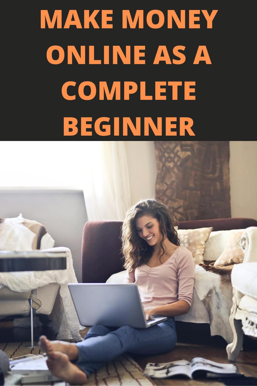 Make Money Online As A Complete Beginner ($1000+ P