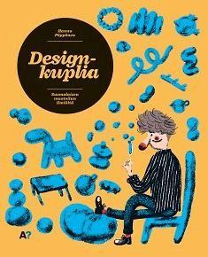 Designkuplia : suomalaisen muotoilun ilmiöitä / Hannu Pöppönen.2013.