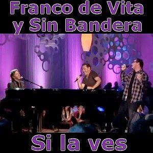 Franco De Vita Si La Ves Ft Sin Bandera Franco De Vita Canciones Letras Y Acordes