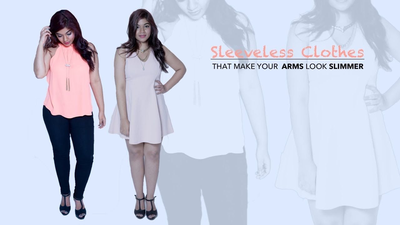 4c1099a4b2c How To Make Your Arms Look Slimmer In Sleeveless Outfits - Fashion Tips .