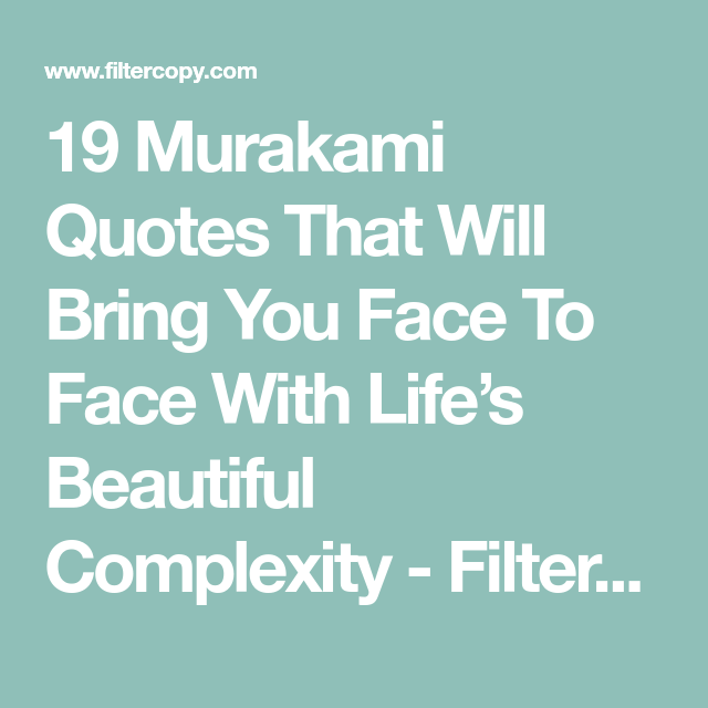 19 Murakami Quotes That Will Bring You Face To Face With Lifes