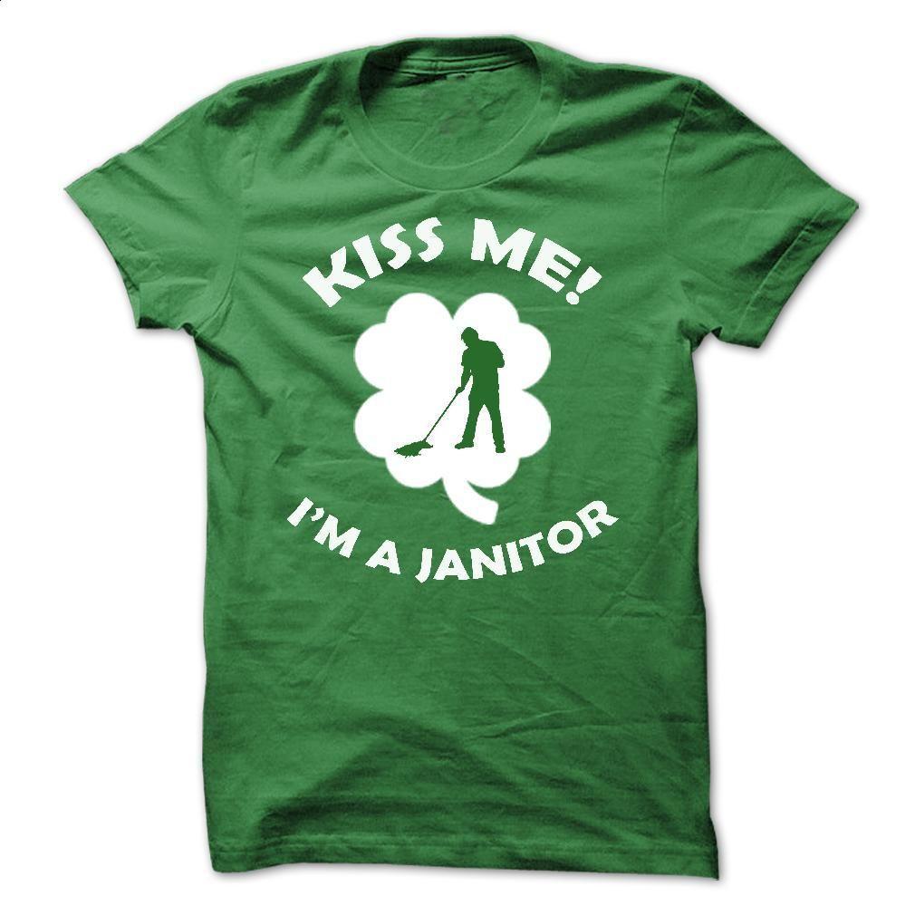 Kiss me – I am a Janitor T Shirt, Hoodie, Sweatshirts - make your own shirt #shirt #teeshirt