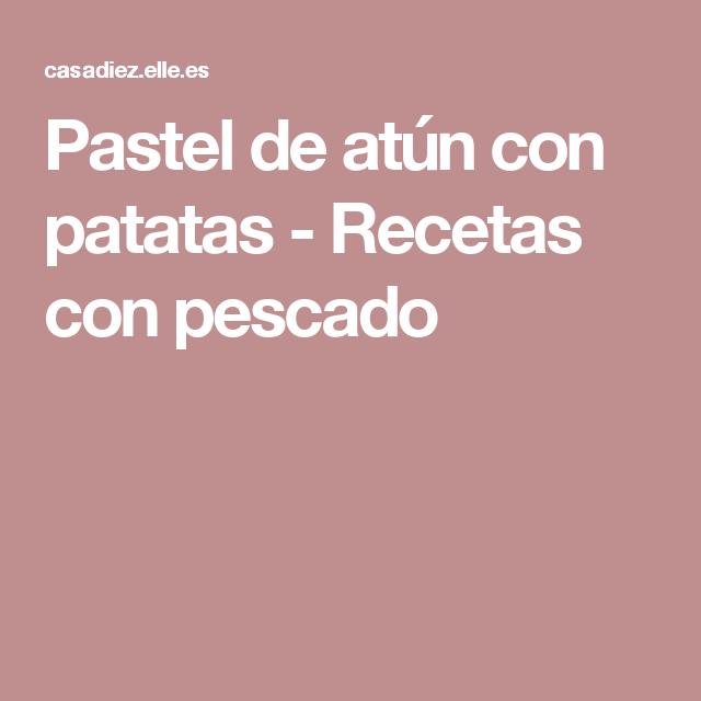 Pastel de atún con patatas -  Recetas con pescado