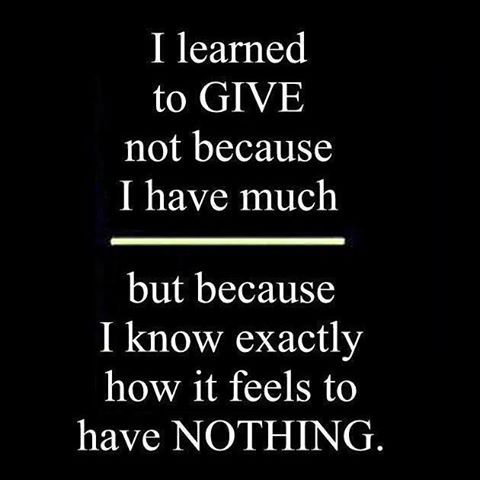 I Learned To Give Not Because I Have Much But Because I Know