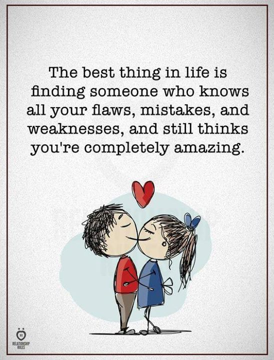 The best thing in life is finding someone who knows all your flaws