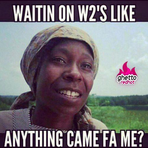 71261971b1cbfe20940fb024a97f2d12 waitin on w2's like makes me laugh pinterest memes, humor