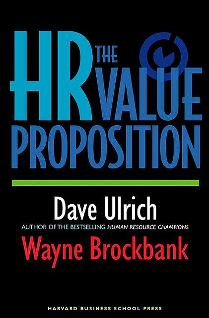 The Hr Value Proposition By Dave Ulrich And Wayne Brockbank Web Ready Jacket Image 72 Dpi Value Proposition Harvard Business School Human Resources