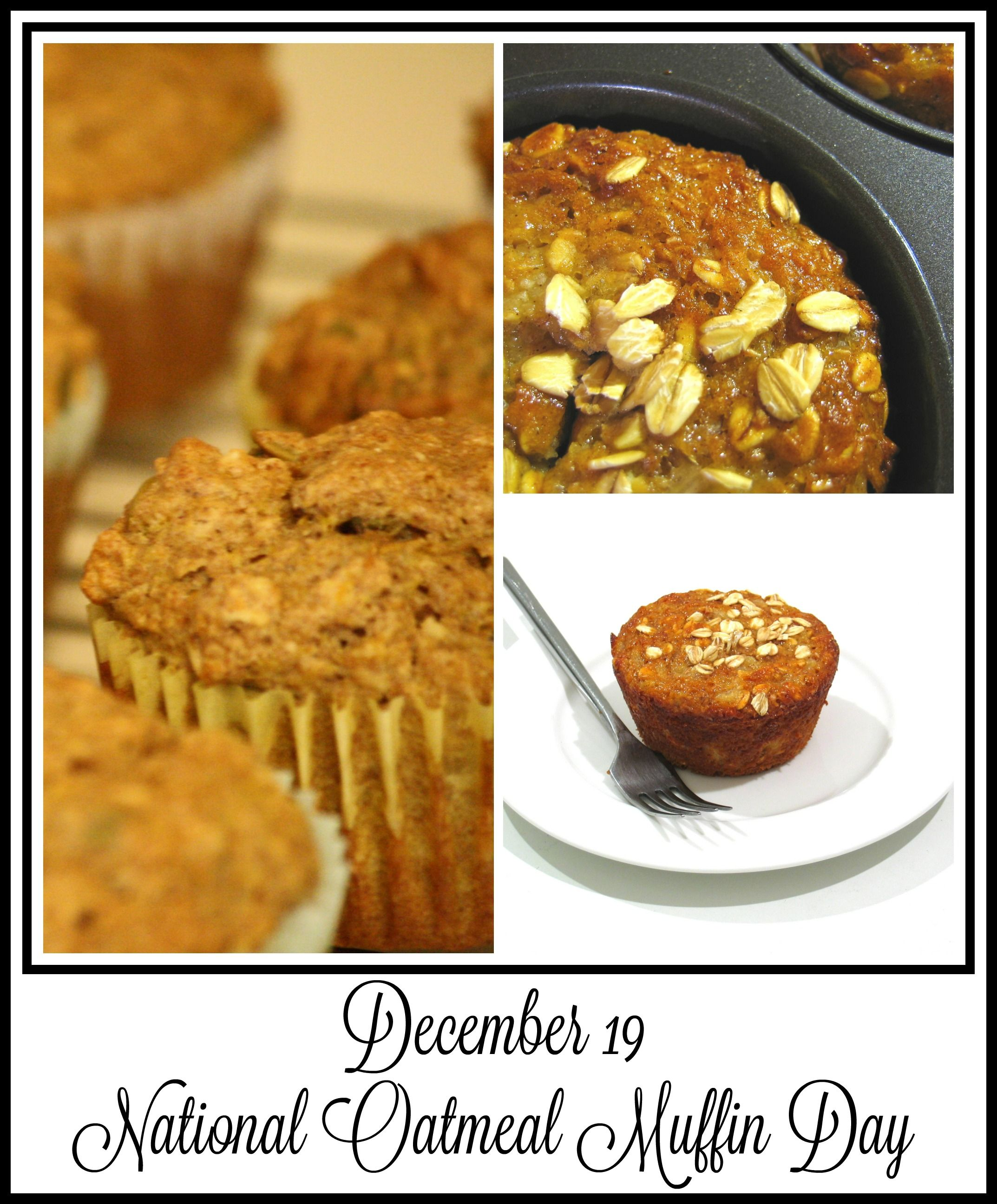 Food Holidays December 19 National Oatmeal Muffin Day Holiday Recipes Food Oatmeal Muffins