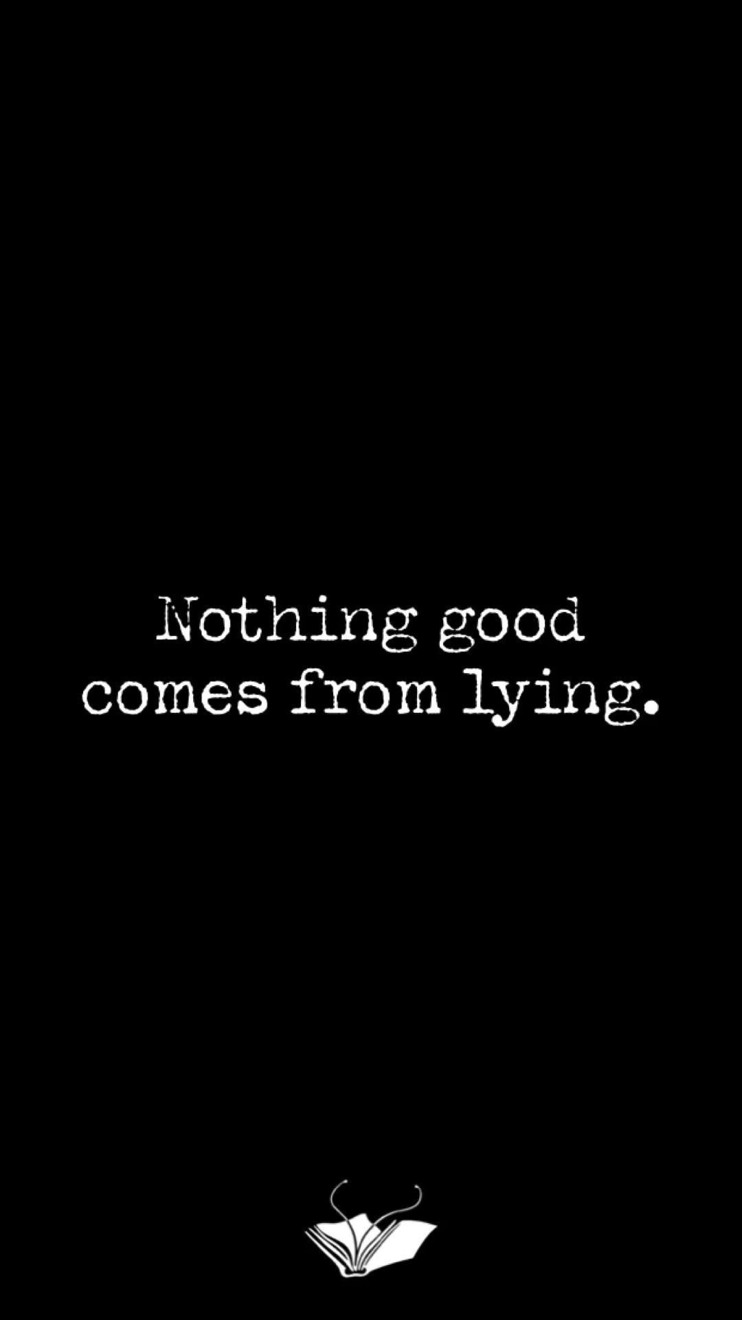 Nothing good comes from lying.