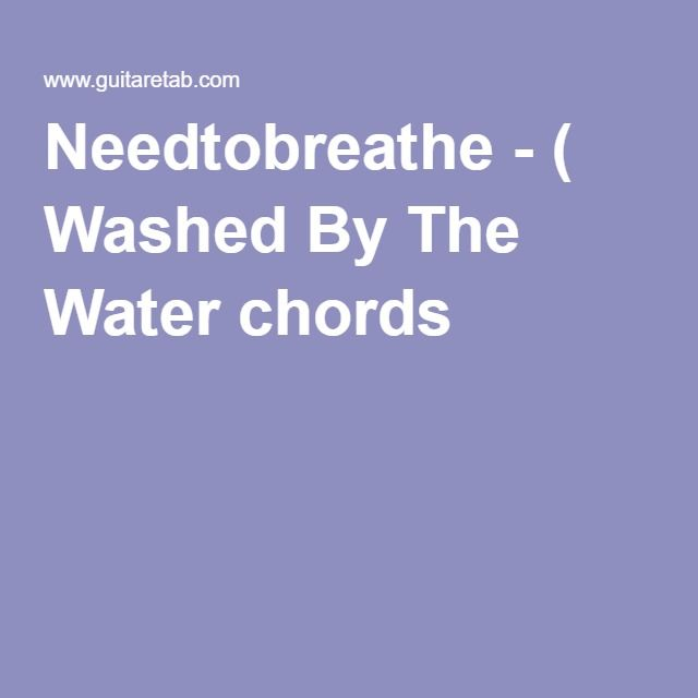 Needtobreathe Washed By The Water Chords Music Pinterest