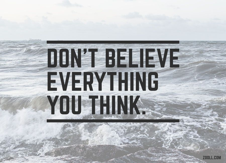 Quote Of The Week Dont Believe Everything You Think Zoollcom