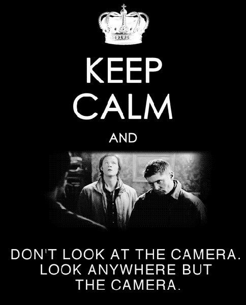 Look anywhere but the camera; Supernatural :)