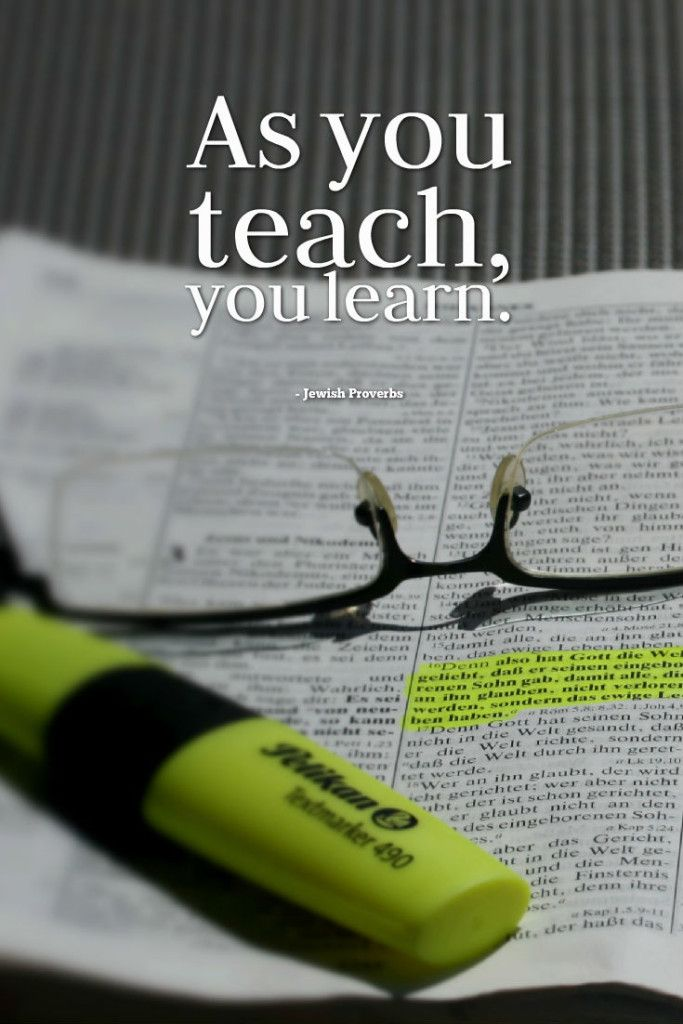 """""""As You Teach, You Learn."""" - Jewish Proverbs"""