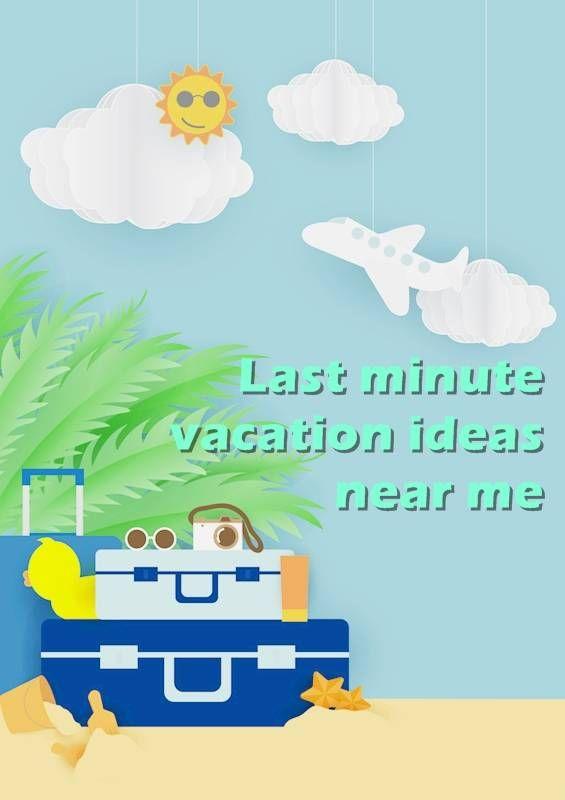 Last Minute Vacation Ideas Near Me. Last Minute Vacations