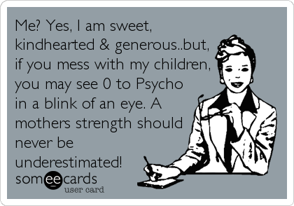 Me Yes I Am Sweet Kindhearted Generousbut If You Mess With