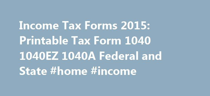 Income Tax Forms 2015: Printable Tax Form 1040 1040EZ 1040A ...
