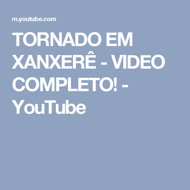 Tornado Em Xanxere Video Completo Youtube Voce Me Completa