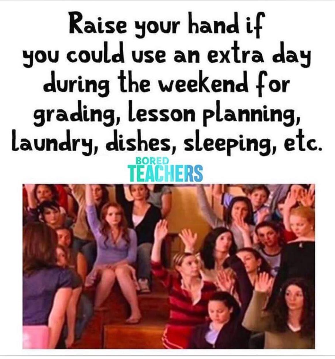 Raise Your Hand If You Could Use An Extra Day During The Weekend For Grading Lesson Planning Dishes Sleepi Teacher Quotes Funny Bored Teachers Teacher Memes