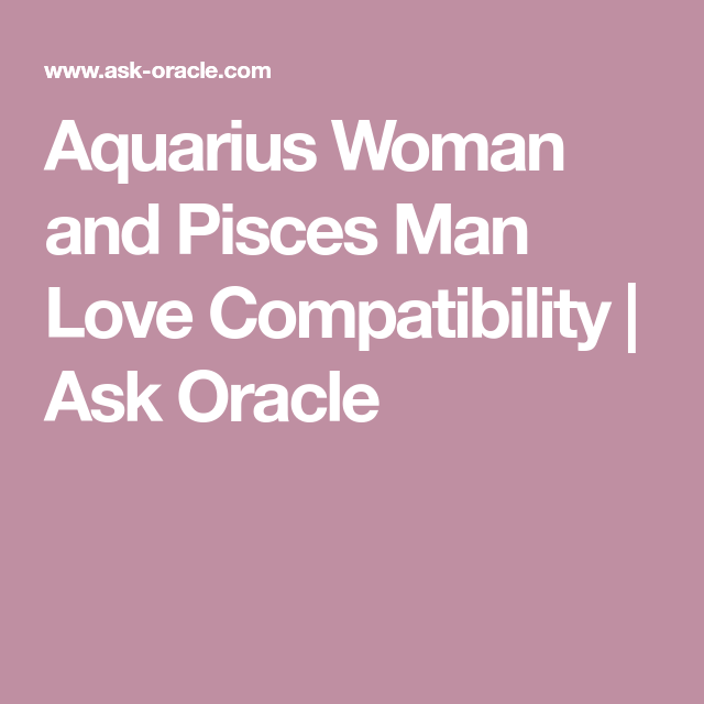 Are aquarius woman and pisces man compatible