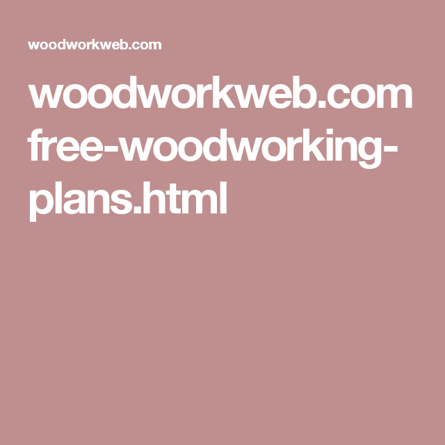 Woodworkweb Com Free Woodworking Plans Html Woodworking Plans
