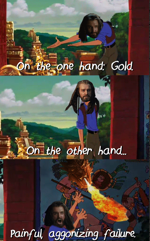 The Hobbit and Road to El Dorado- pretty much the same thing.<<<---I JUST LAUGHED OUT LOUD IN CLASS