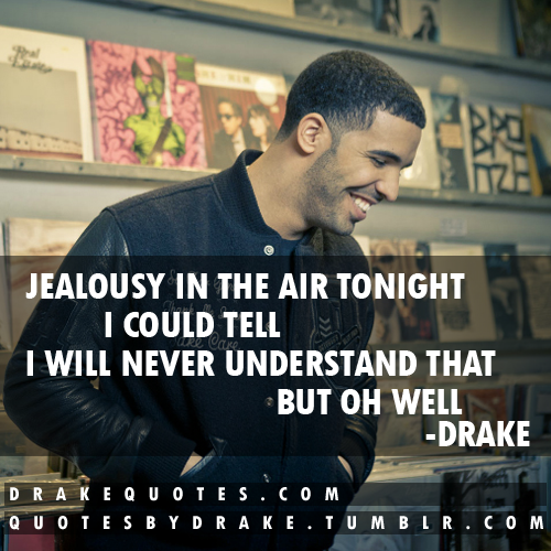 Drake Rapper Quotes: Jealousy In The Air #drake #drakequotes #quotes