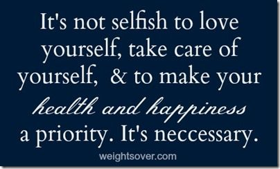 Itu0027s Not Selfish To Love Yourself, Take Care Of Yourself, To Make Your  Health And Happiness A Priority.