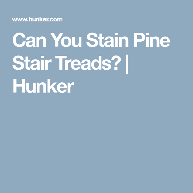 Best Can You Stain Pine Stair Treads Stain On Pine Pine 400 x 300