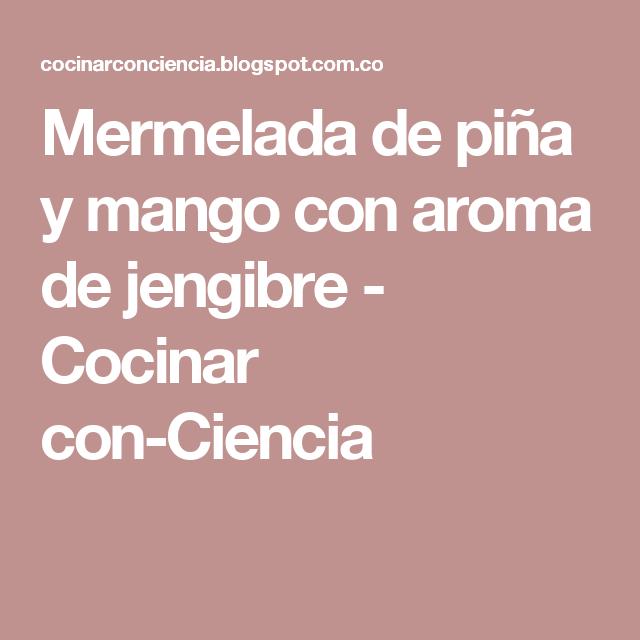 Mermelada de piña y mango con aroma de jengibre - Cocinar con-Ciencia