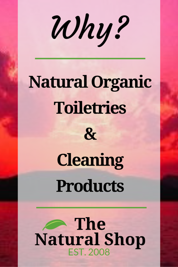 Our Blog Why Natural Organic Toiletries & Cleaning