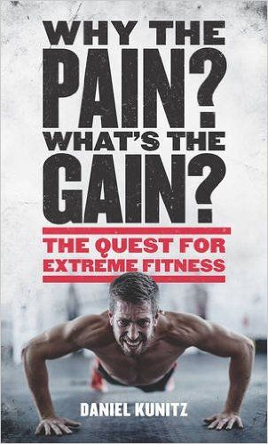 Why the Pain, What's the Gain?: The quest for extreme fitness: