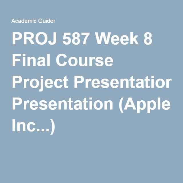 PROJ 587 Week 8 Final Course Project Presentation (Apple Inc - project presentation