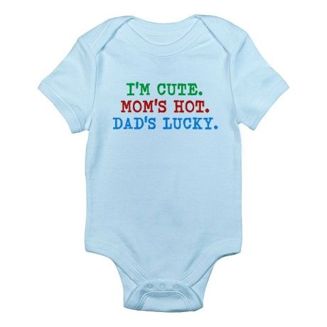d9306f63e Cute, Hot, and Lucky Body Suit on CafePress.com Baby Bodysuit / onsie - I'm  Cute. Mom's Hot. Dad's Lucky