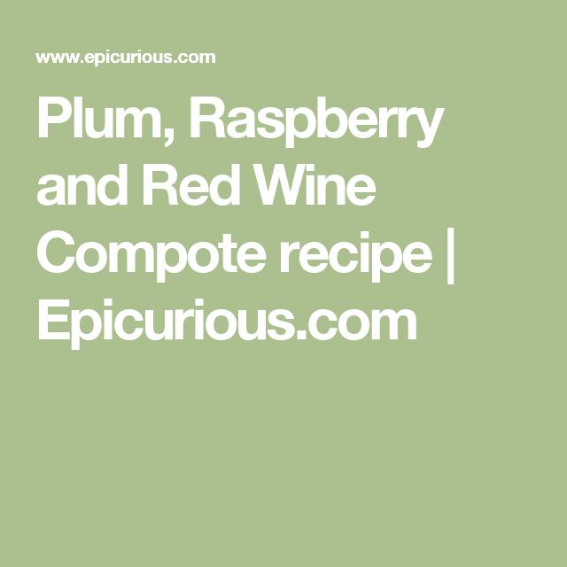 Plum, Raspberry and Red Wine Compote recipe | Epicurious.com