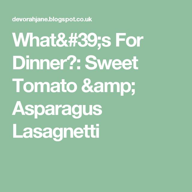 What's For Dinner?: Sweet Tomato & Asparagus Lasagnetti