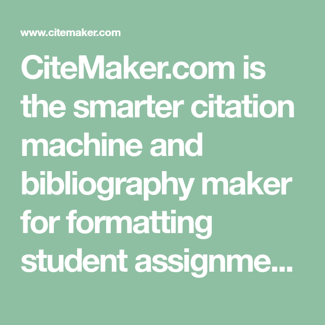 Citemaker Com Is The Smarter Citation Machine And Bibliography Maker For Formatting Student Assignment Referenc Citation Machine Google Drive Storage Citations